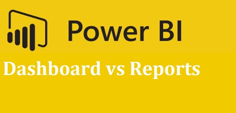 Check Major differences – Microsoft Power BI Dashboards v/s Reports