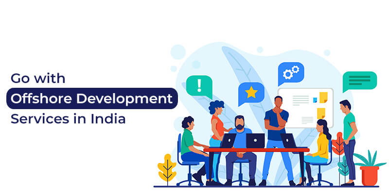 Go with Offshore Development Services in India