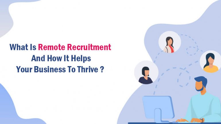 What is remote recruitment and how it helps your business to thrive?
