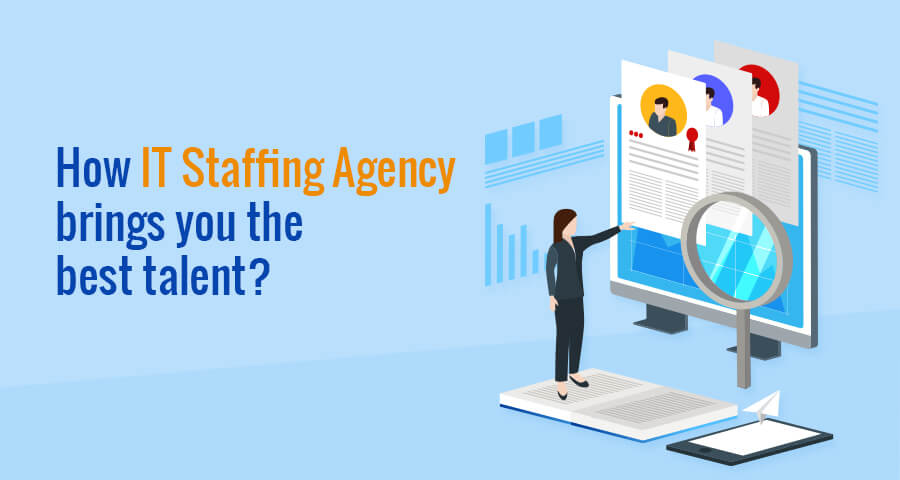 how IT staffing agency brings you the best talent